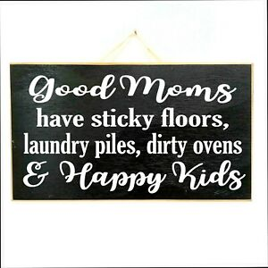 Good Moms have Sticky floors laundry piles dirty ovens and happy kids sign gift