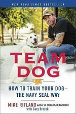Team Dog : How to Establish Trust and Authority and Get Your Dog Perfectly...