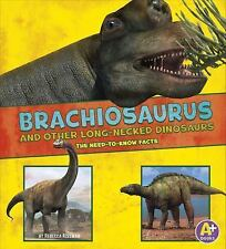 Brachiosaurus and Other Big Long-Necked Dinosaurs : The Need-To-Know Facts: B.