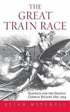The Great Train Race : Railways and the Franco-German Rivalry, 1815-1914 by...