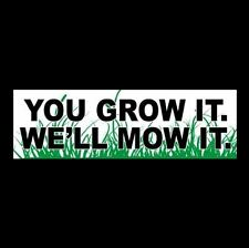 """""""YOU GROW IT. WE MOW IT"""" landscaping STICKER, lawn mower business mowing service"""