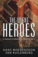 NEW The Silent Heroes: A Memoir of Holland During World War II
