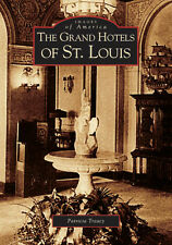 The Grand Hotels of St. Louis [Images of America] [MO] [Arcadia Publishing]