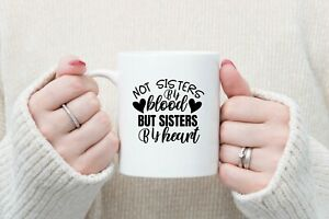 Not sisters by blood but sisters by heart 11oz Mug, tea, coffee, gift, Friends