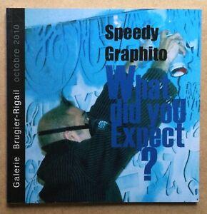 SPEEDY GRAPHITO WHAT DID YOU EXPECT ? 2010  + DESSIN ORIGINAL DEDICACE SIGNE