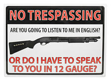 """No Trespassing """"Do I HAVE TO SPEAK TO YOU IN 12 Gauge""""Hunting Gun Humor  Sign"""