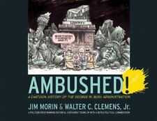 Ambushed!: A Cartoon History of the George W. Bush Administration, Political, Ge