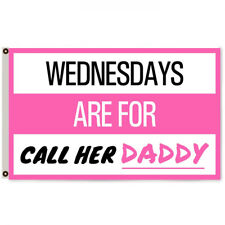 New listing Wednesdays are for Call Her Daddy Flag Banner 3x5ft Man Cave Decor