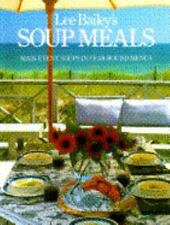 Lee Bailey's Soup Meals : Main Event Soups in Year-Round Menus by Lee Bailey (1…