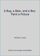 A Bug, a Bear, and a Boy: Paint a Picture by McPhail, David