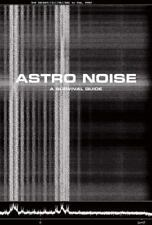 Astro Noise : A Survival Guide by Kate Crawford, Laura Poitras, Cory...