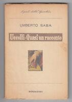 U. SABA-UCCELLI-QUASI UN RACCONTO MONDADORI 1958 2° EDIZ. -L3469