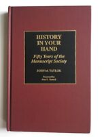 History in Your Hand: Fifty Years of the Manuscript Society by John M. Taylor