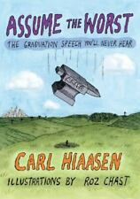 Assume the Worst : The Graduation Speech You'll Never Hear by Carl Hiassen (2018, Hardcover)