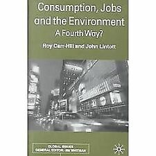 Global Issues: Consumption, Jobs and the Environment : A Fourth Way? by Roy...