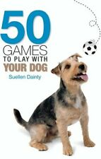 50 Games to Play with Your Dog by Suellen Dainty