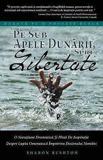 Pe Sub Apele Dunarii, Spre Libertate : Bazata Pe o Poveste Reala (Romanian...