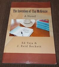 The Invention of Clay Mckenzie : A Novel by Ed Teja and J. Beckett Paperback
