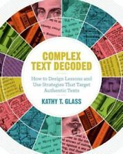 Complex Text Decoded : How to Design Lessons and Use Strategies That Target...