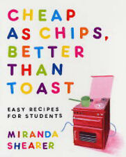 Cheap as Chips, Better Than Toast: Easy Recipes for Students by Miranda Sheare