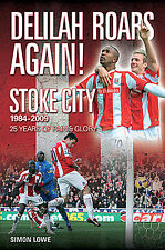 Delilah Roars Again! Stoke City 1984-2009 25 Years of Pain & Glory Potters book