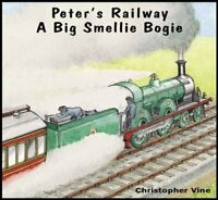 Peter's Railway a Big Smellie Bogie by Christopher G. C. Vine 9781908897015