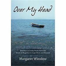 Over My Head: Journeys in Leaky Boats from the Strait of Magellan to Cape Horn a