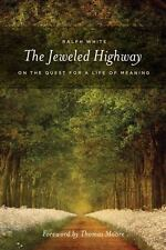 The Jeweled Highway: On The Quest for a Life of Meaning White, Ralph VeryGood