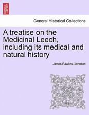 A Treatise On The Medicinal Leech, Including Its Medical And Natural History:...