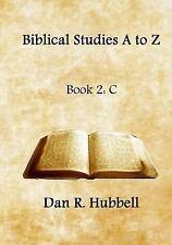 Biblical Studies a to Z: Biblical Studies a to Z, Book 2: C by Dan Hubbell...