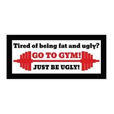 "Go To Gym Fat and Ugly Funny car bumper sticker decal 6"" x 3"""