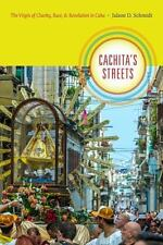 Cachita's Streets : The Virgin of Charity, Race, and Revolution in Cuba