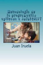 MetodologÍa de la Programación Aplicada a JAVASCRIPT by Juan Iruela (2015,...