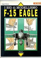 DELTA EDITRICE - AEREI - I BIG DI MODELLISMO - F-15 EAGLE
