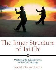 The Inner Structure of Tai Chi : Mastering the Classic Forms of Tai Chi Chi Kung