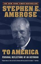To America : Personal Reflections of an Historian by Stephen E. Ambrose...