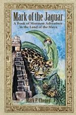 Mark of the Jaguar : A Book of Mormon Adventure in the Land of the Maya: By C...