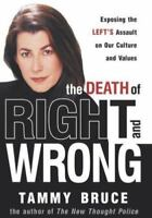 The Death of Right and Wrong: Exposing the Left's Assault on Our Culture and Val
