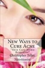 New Ways to Cure Acne: Skin Care Home Remedies by Christopher Teller