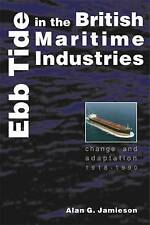 Ebb Tide in the British Maritime Industries: Change and Adaptation, 1918-1990 (