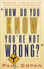 How Do You Know You're Not Wrong? : Responding to Objections That Leave...