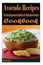 Avocado Recipes: the Real Superfood Addition to Delectable Cuisine by Heviz's...