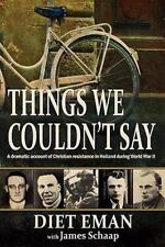 Things We Couldn't Say: A dramatic account of Christian resistance in Holland du