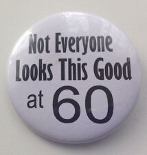 60th Birthday Badge - Not Everyone Looks This Good 50mm birthday gift WHITE