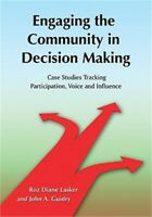Engaging the Community in Decision Making: Case Studies Tracking Participation,