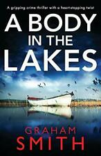 A Body in the Lakes: A gripping crime thriller . Smith, Graham.#