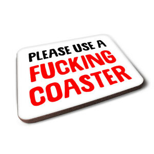 Please Use A Fucking Coaster, Coaster