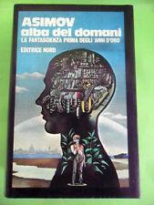 ASIMOV.ALBA DEL DOMANI.LA FANTASCIENZA PRIMA DEGLI ANNI D'ORO.NORD 1976