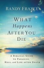 What Happens After You Die: A Biblical Guide to Paradise, Hell, and Life After
