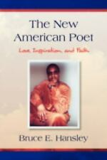 The New American Poet : Poems of Love, Inspiration, and Faith by Bruce...